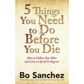 5 Things You Need to Do Before You Die (How to Follow Your Bliss and Live a Life of No Regrets) by Bo Sanchez Price Philippines