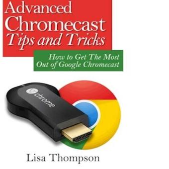 Advanced Chromecast Tips And Tricks Chromecast User Guide How To Get The Most Out Of Google Chromecast Price Philippines