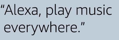 Alexa, play music everywhere